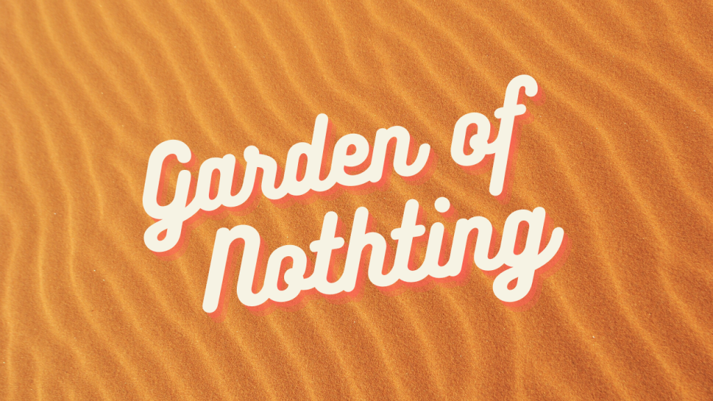 """Dessert sands rippling in the background with text that says """"Garden of Nothing"""""""
